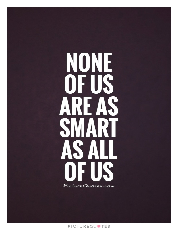 None of us are as smart as all of us Picture Quote #1