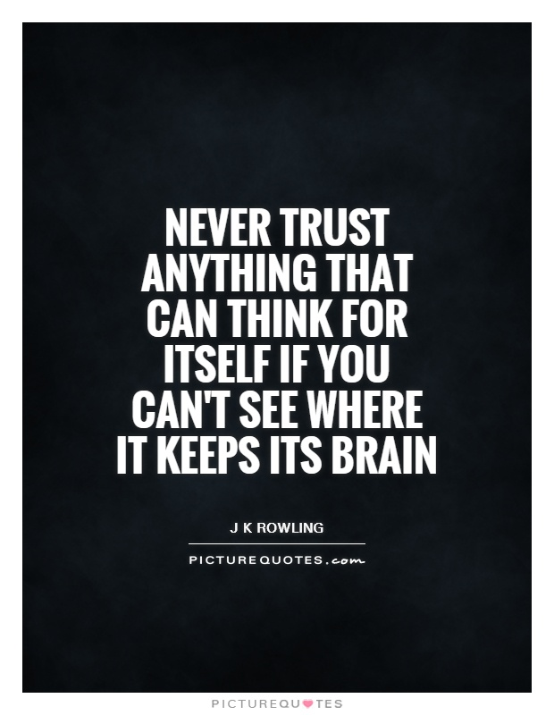 Never trust anything that can think for itself if you can't see where it keeps its brain Picture Quote #1