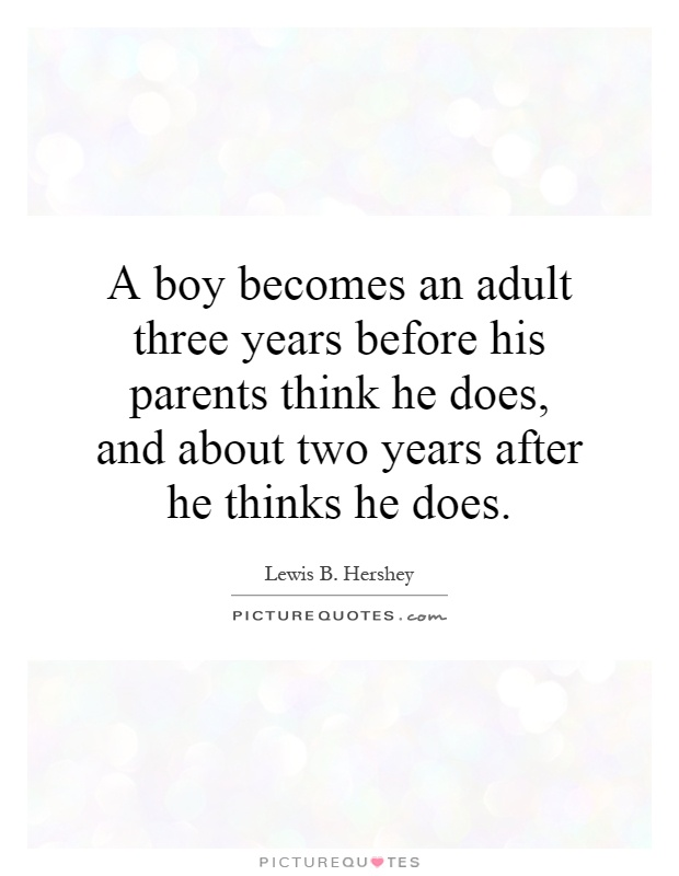 A boy becomes an adult three years before his parents think he does, and about two years after he thinks he does Picture Quote #1