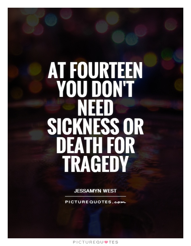At fourteen you don't need sickness or death for tragedy Picture Quote #1