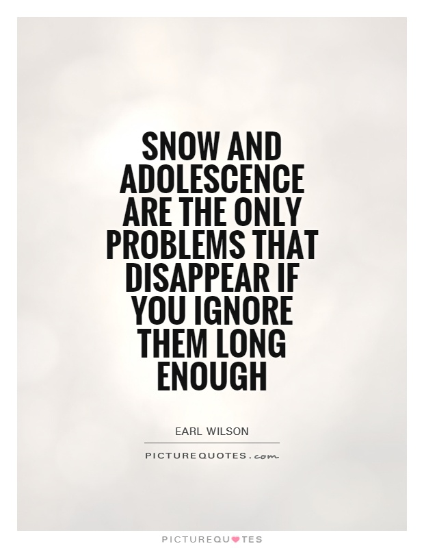 Snow and adolescence are the only problems that disappear if you ignore them long enough Picture Quote #1