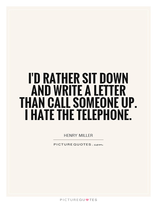 I'd rather sit down and write a letter than call someone up. I hate the telephone Picture Quote #1