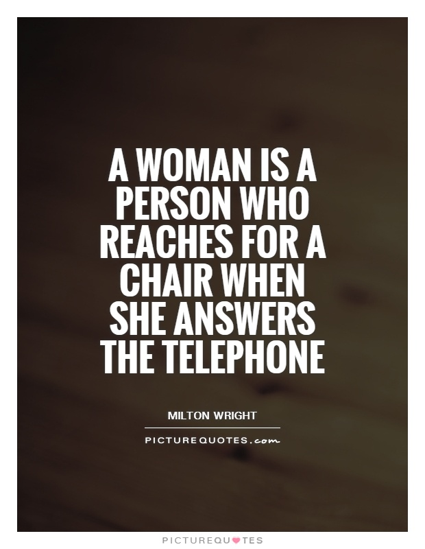 A woman is a person who reaches for a chair when she answers the telephone Picture Quote #1