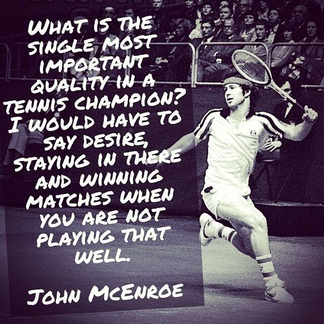What is the single most important quality in a tennis champion? I would have to say desire, staying in there and winning matches when you are not playing that well Picture Quote #1