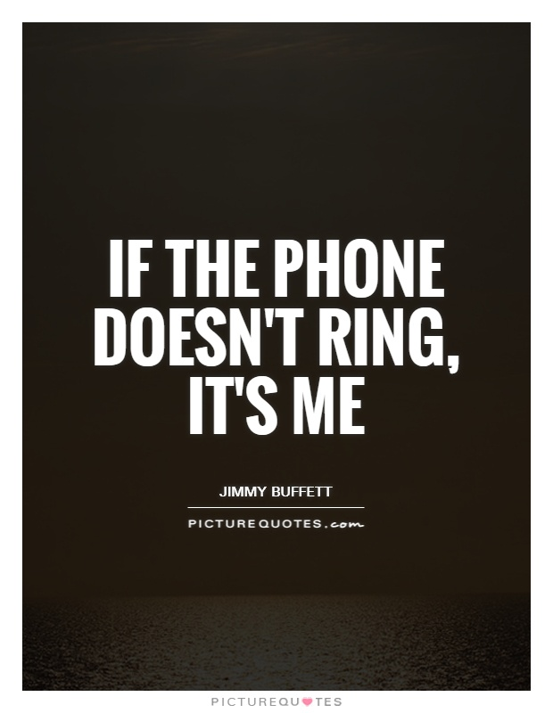 If the phone doesn't ring, it's me Picture Quote #1