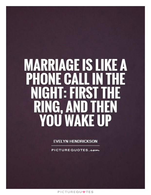 Phone Call Quotes Cool Marriage Is Like A Phone Call In The Night First The Ring And