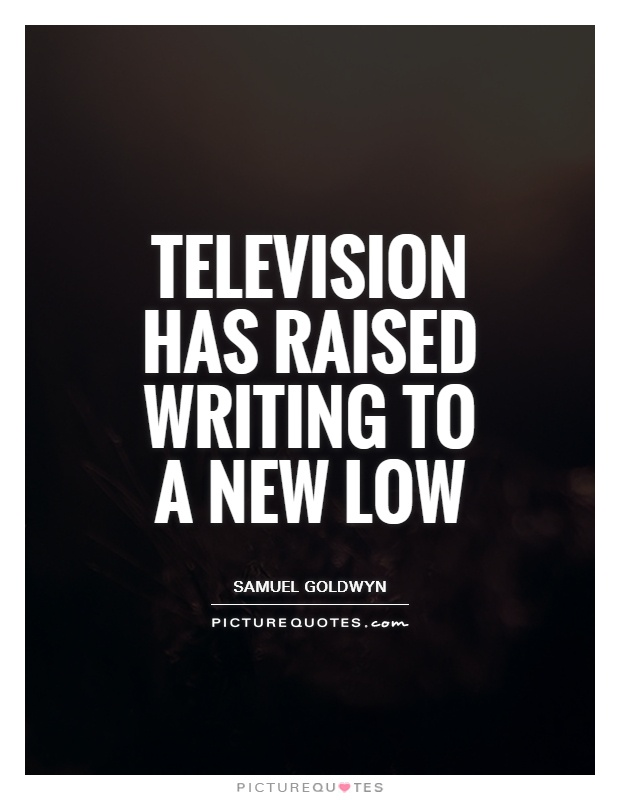 Television has raised writing to a new low Picture Quote #1