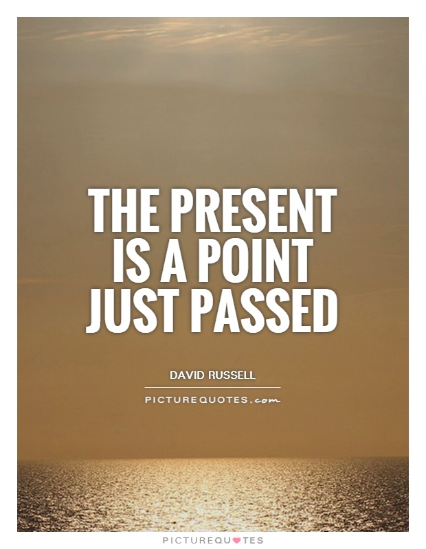 The present is a point just passed Picture Quote #1