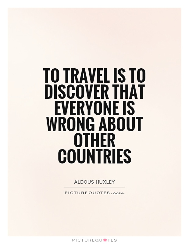 To travel is to discover that everyone is wrong about other countries Picture Quote #1