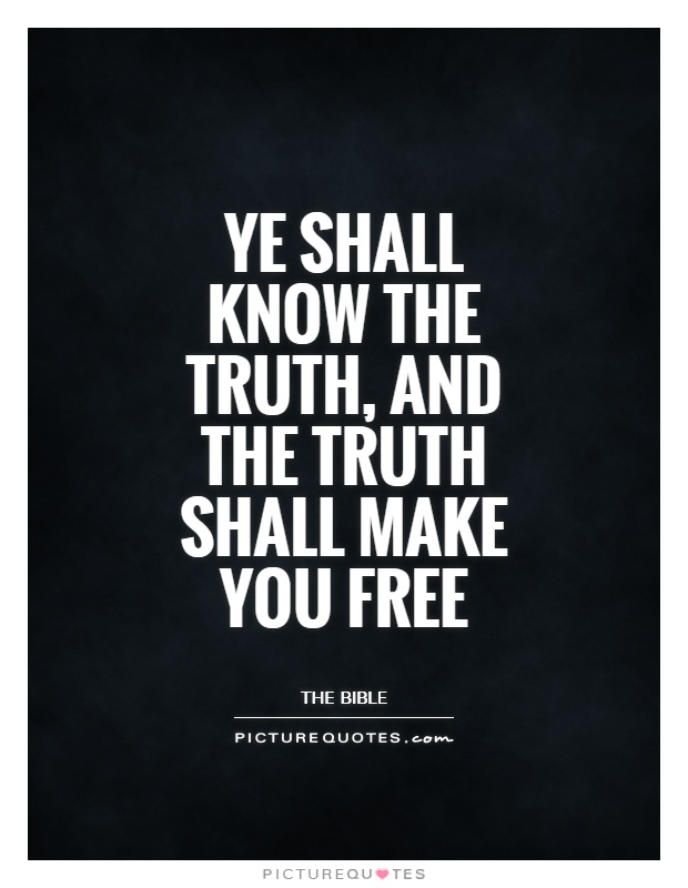 Ye shall know the truth, and the truth shall make you free Picture Quote #1