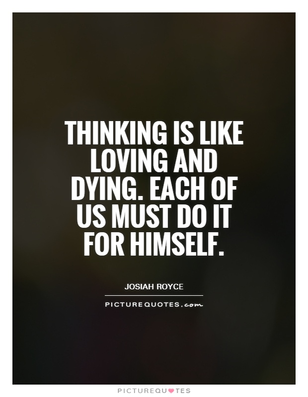 Thinking is like loving and dying. Each of us must do it for himself Picture Quote #1