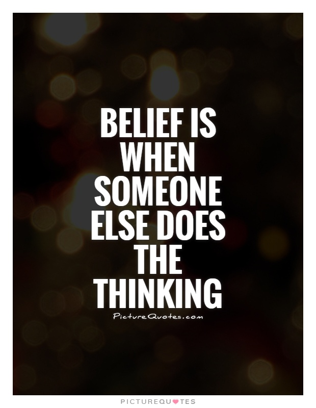 Belief is when someone else does the thinking Picture Quote #1