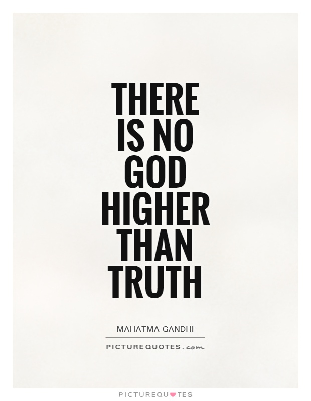 There is no God higher than truth Picture Quote #1