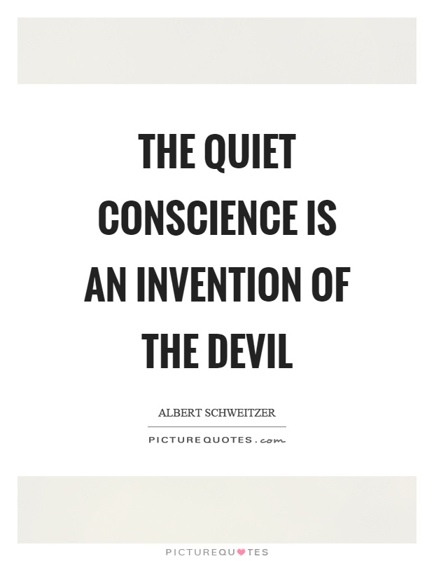 The quiet conscience is an invention of the devil Picture Quote #1