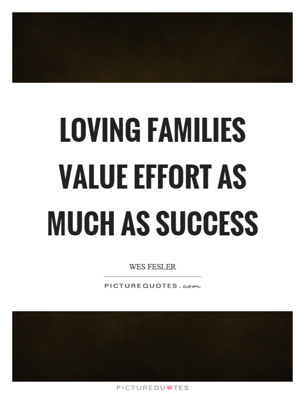 Loving families value effort as much as success Picture Quote #1