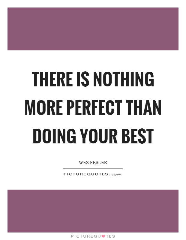 There is nothing more perfect than doing your best Picture Quote #1