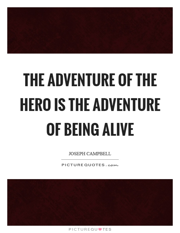 The adventure of the hero is the adventure of being alive Picture Quote #1