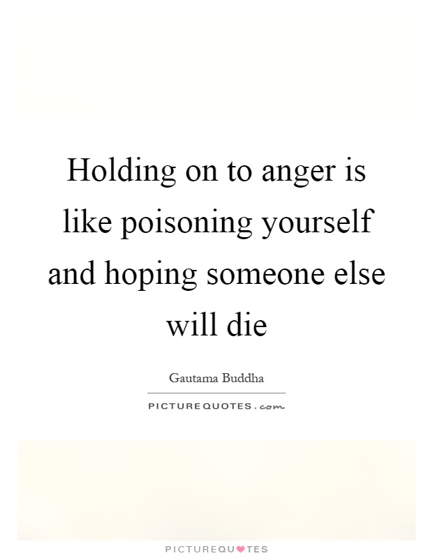 Holding on to anger is like poisoning yourself and hoping someone else will die Picture Quote #1