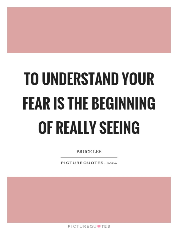 To understand your fear is the beginning of really seeing Picture Quote #1