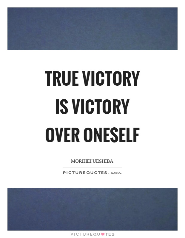 True victory is victory over oneself Picture Quote #1