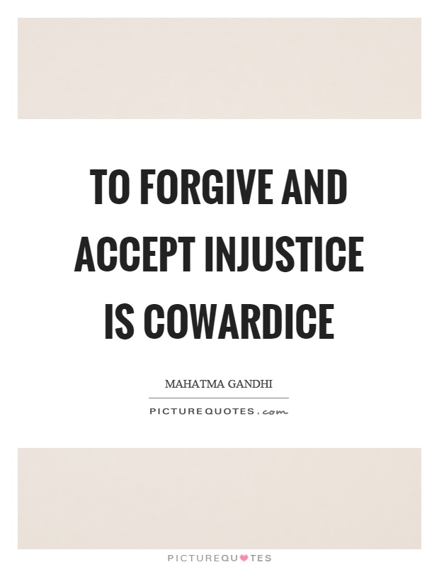 To forgive and accept injustice is cowardice Picture Quote #1