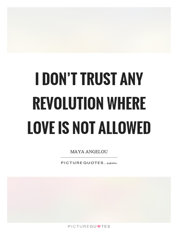 I don't trust any revolution where love is not allowed Picture Quote #1