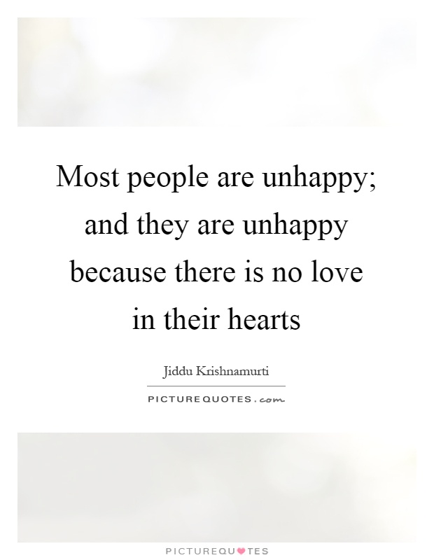 Most people are unhappy; and they are unhappy because there is no love in their hearts Picture Quote #1
