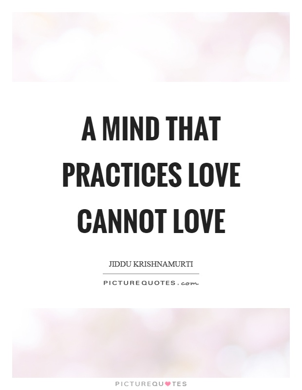 A mind that practices love cannot love Picture Quote #1