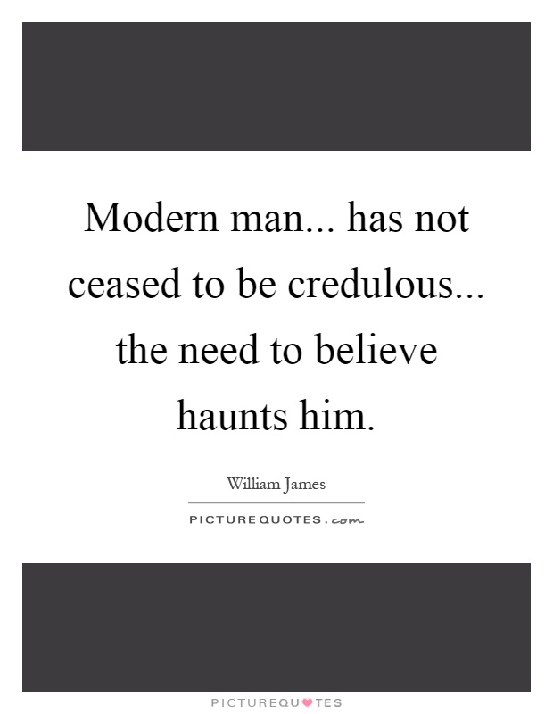 Modern man... has not ceased to be credulous... the need to believe haunts him Picture Quote #1