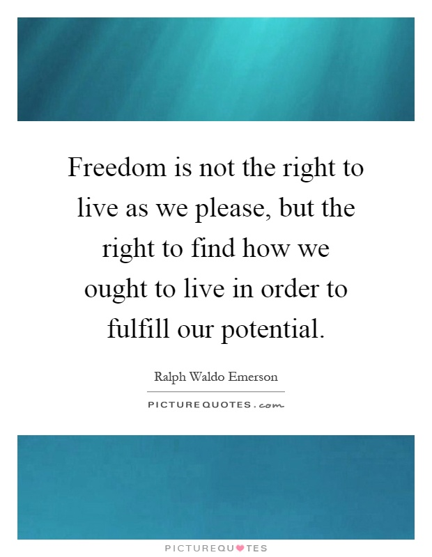 Freedom is not the right to live as we please, but the right to find how we ought to live in order to fulfill our potential Picture Quote #1