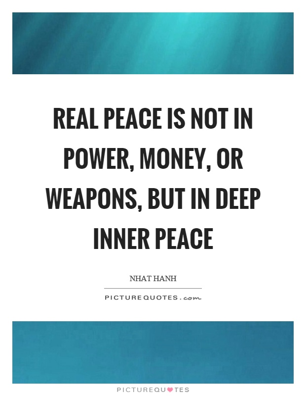 Real peace is not in power, money, or weapons, but in deep inner peace Picture Quote #1