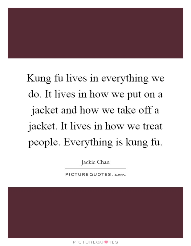 Kung fu quotes kung fu sayings kung fu picture quotes page 2 kung fu lives in everything we do it lives in how we put on a voltagebd Image collections