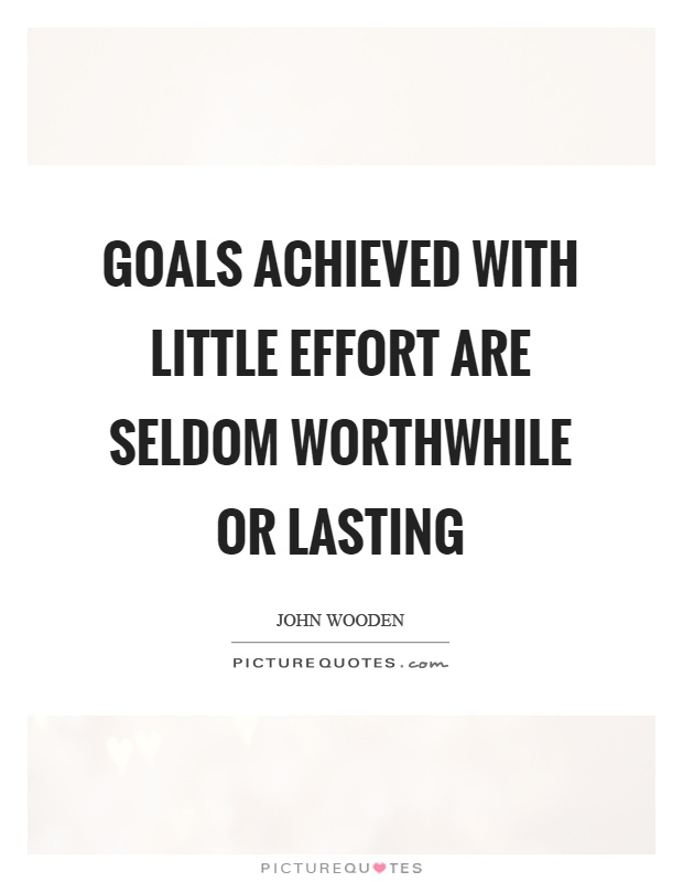 Goals achieved with little effort are seldom worthwhile or lasting Picture Quote #1