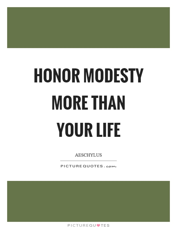 Honor modesty more than your life Picture Quote #1