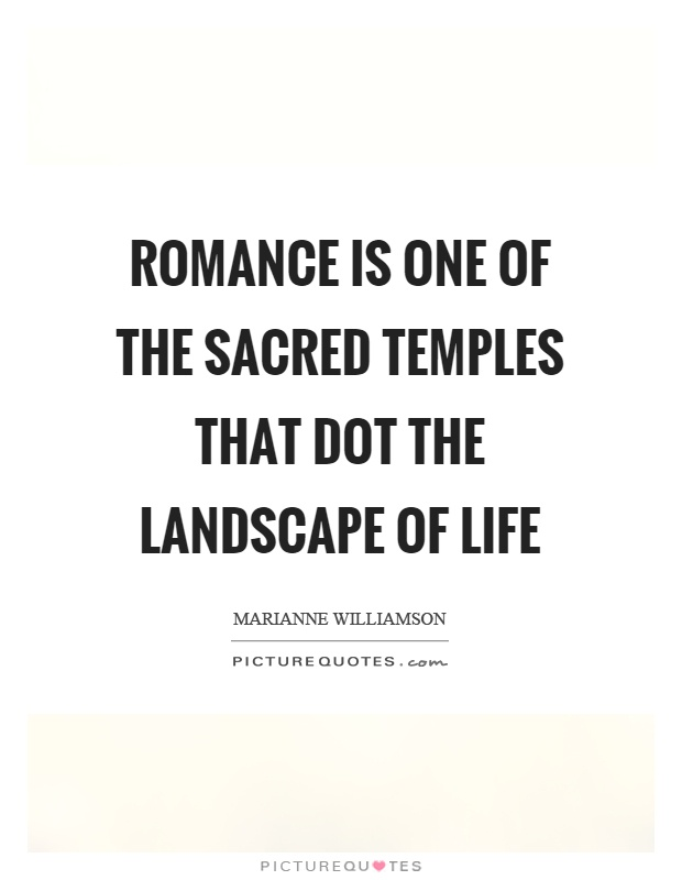 Romance is one of the sacred temples that dot the landscape of life Picture Quote #1
