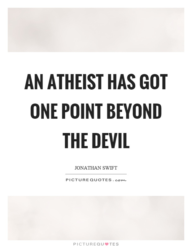 An atheist has got one point beyond the devil Picture Quote #1