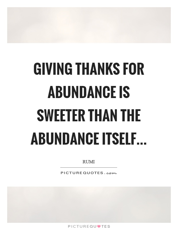 Giving thanks for abundance is sweeter than the abundance itself Picture Quote #1
