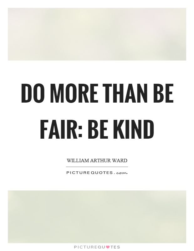 Do more than be fair: be kind Picture Quote #1