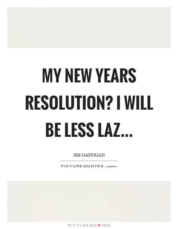 My new years resolution? I will be less laz Picture Quote #1