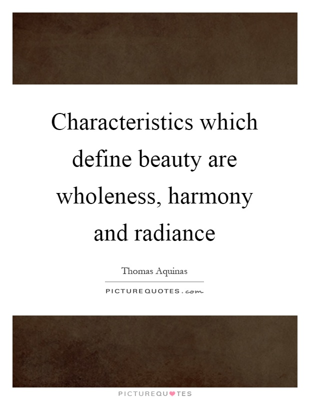 Characteristics which define beauty are wholeness, harmony and radiance Picture Quote #1