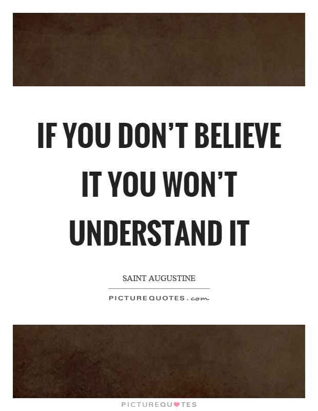 If you don't believe it you won't understand it Picture Quote #1