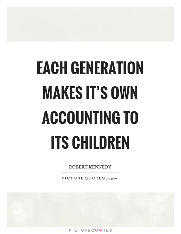 Each generation makes it's own accounting to its children Picture Quote #1