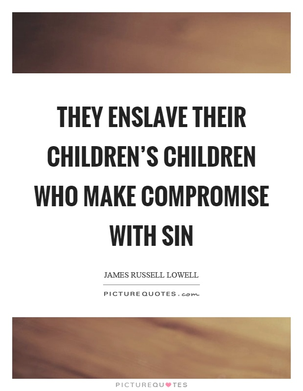 They enslave their children's children who make compromise with sin Picture Quote #1