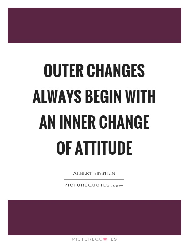Outer changes always begin with an inner change of attitude Picture Quote #1