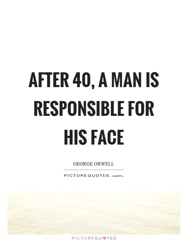 After 40, a man is responsible for his face Picture Quote #1