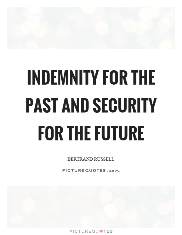 Indemnity for the past and security for the future Picture Quote #1