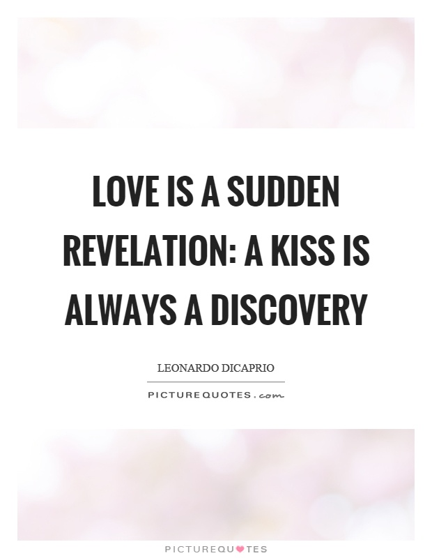 Love is a sudden revelation: a kiss is always a discovery Picture Quote #1