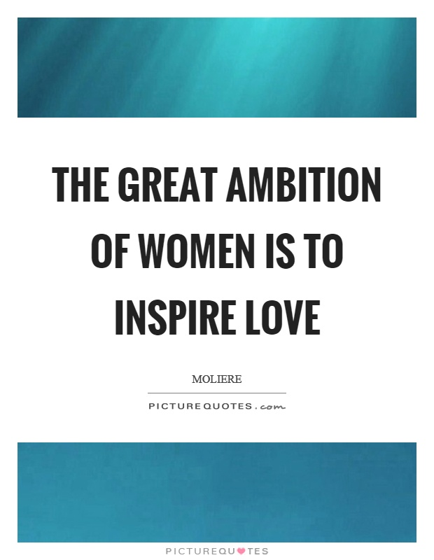 The great ambition of women is to inspire love Picture Quote #1