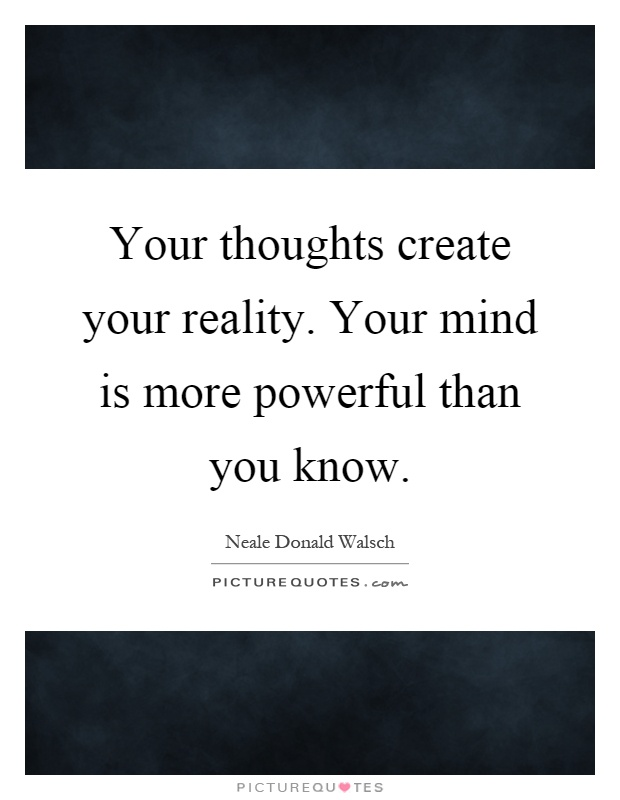 Your Thoughts Create Your Reality Your Mind Is More
