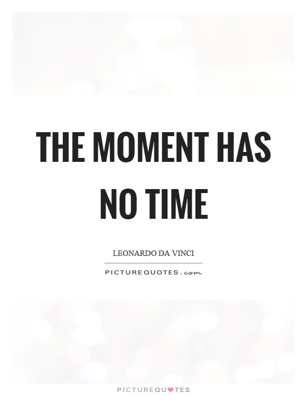 The moment has no time Picture Quote #1